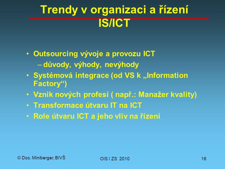 """© Doc. Miniberger, BIVŠ Trendy v organizaci a řízení IS/ICT Outsourcing vývoje a provozu ICT –důvody, výhody, nevýhody Systémová integrace (od VS k """"I"""