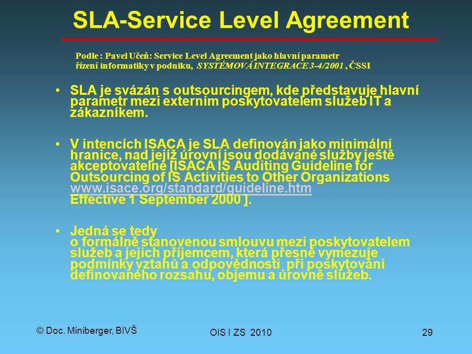 © Doc. Miniberger, BIVŠ SLA-Service Level Agreement SLA je svázán s outsourcingem, kde představuje hlavní parametr mezi externím poskytovatelem služeb