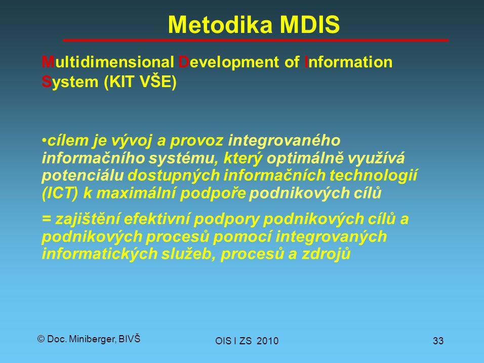 © Doc. Miniberger, BIVŠ Metodika MDIS OIS I ZS 201033 Multidimensional Development of Information System (KIT VŠE) cílem je vývoj a provoz integrované