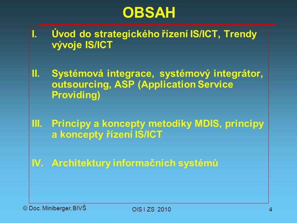 © Doc. Miniberger, BIVŠ OBSAH I.Úvod do strategického řízení IS/ICT, Trendy vývoje IS/ICT II.Systémová integrace, systémový integrátor, outsourcing, A