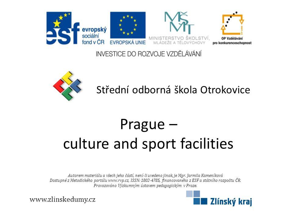 Střední odborná škola Otrokovice Prague – culture and sport facilities www.zlinskedumy.cz Autorem materiálu a všech jeho částí, není-li uvedeno jinak,