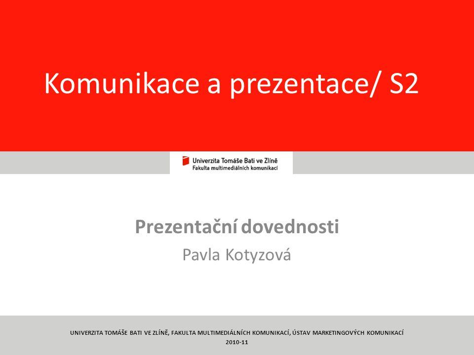 15 Komunikace a prezentace/ S2 Prezentační dovednosti Pavla Kotyzová UNIVERZITA TOMÁŠE BATI VE ZLÍNĚ, FAKULTA MULTIMEDIÁLNÍCH KOMUNIKACÍ, ÚSTAV MARKETINGOVÝCH KOMUNIKACÍ 2010-11