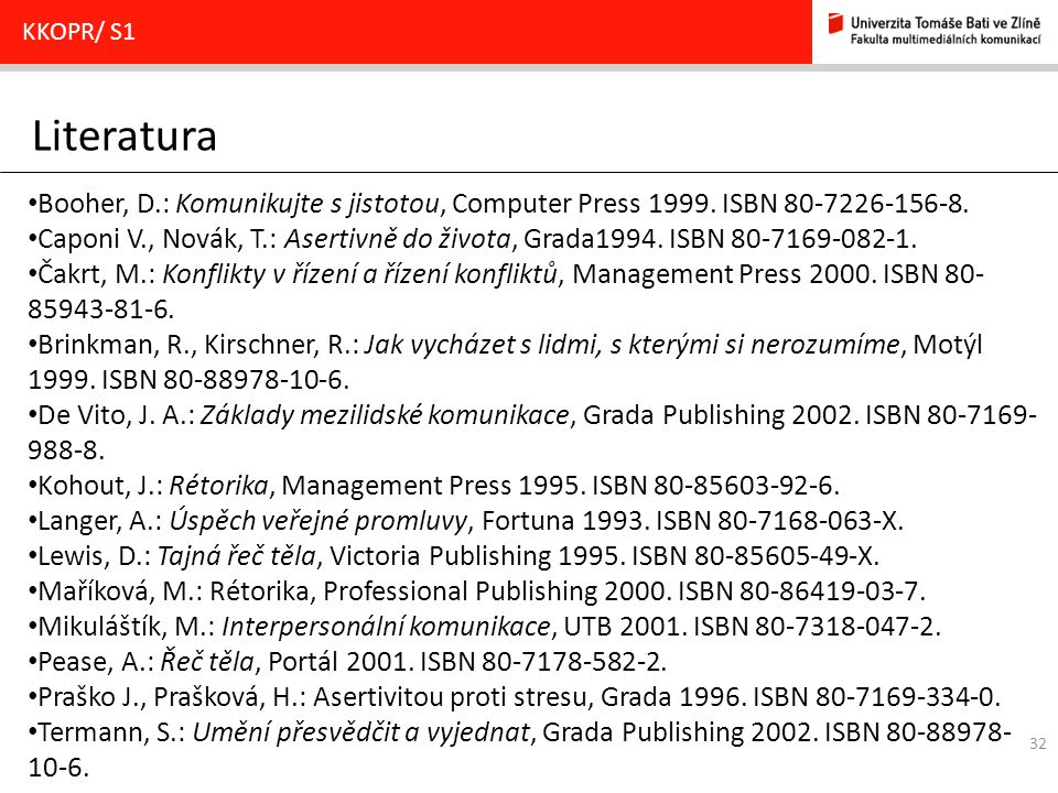 32 Literatura KKOPR/ S1 Booher, D.: Komunikujte s jistotou, Computer Press 1999.