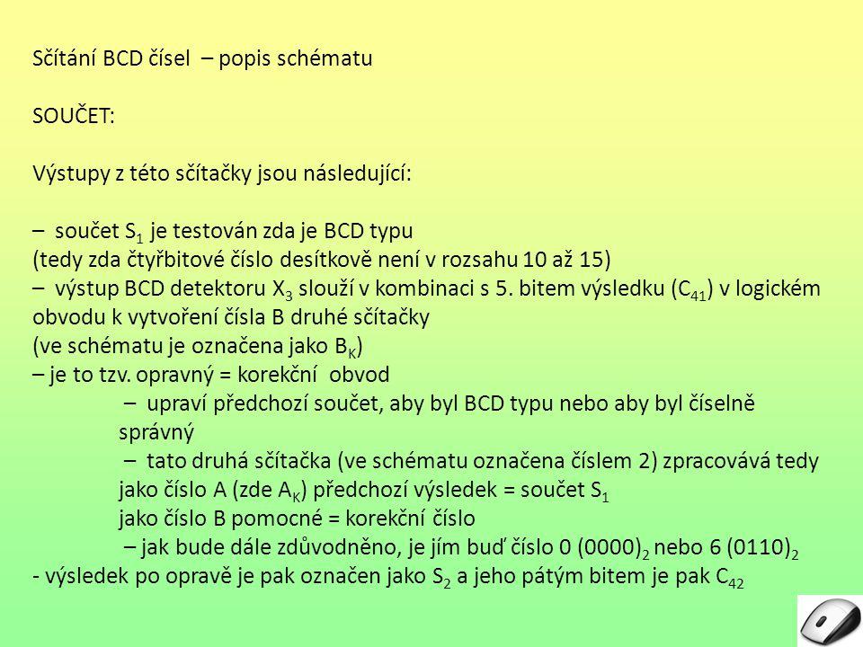 Sčítání BCD čísel – popis schématu SOUČET: Výstupy z této sčítačky jsou následující: – součet S1 S1 je testován zda je BCD typu (tedy zda čtyřbitové č