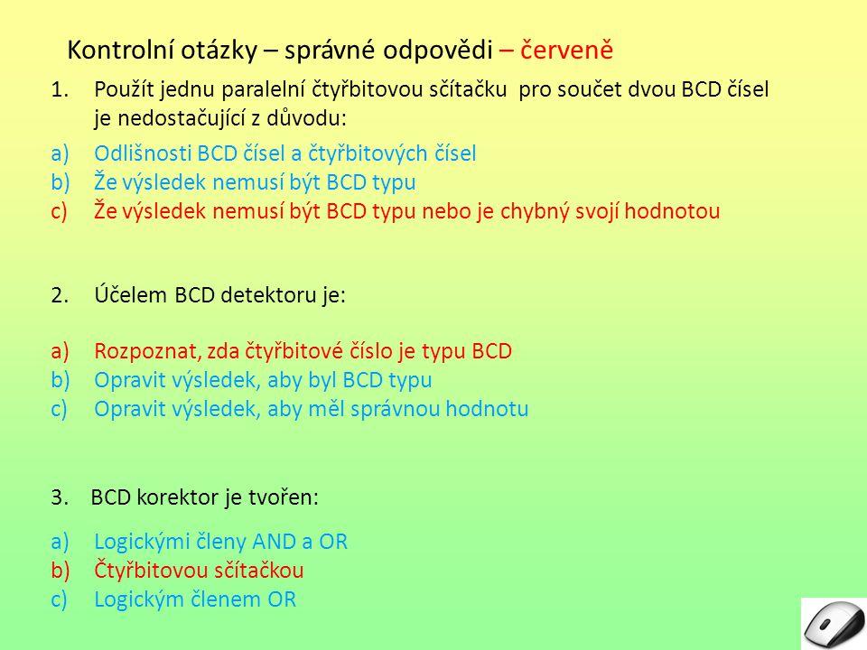 Kontrolní otázky – správné odpovědi – červeně 1.Použít jednu paralelní čtyřbitovou sčítačku pro součet dvou BCD čísel je nedostačující z důvodu: a)Odl