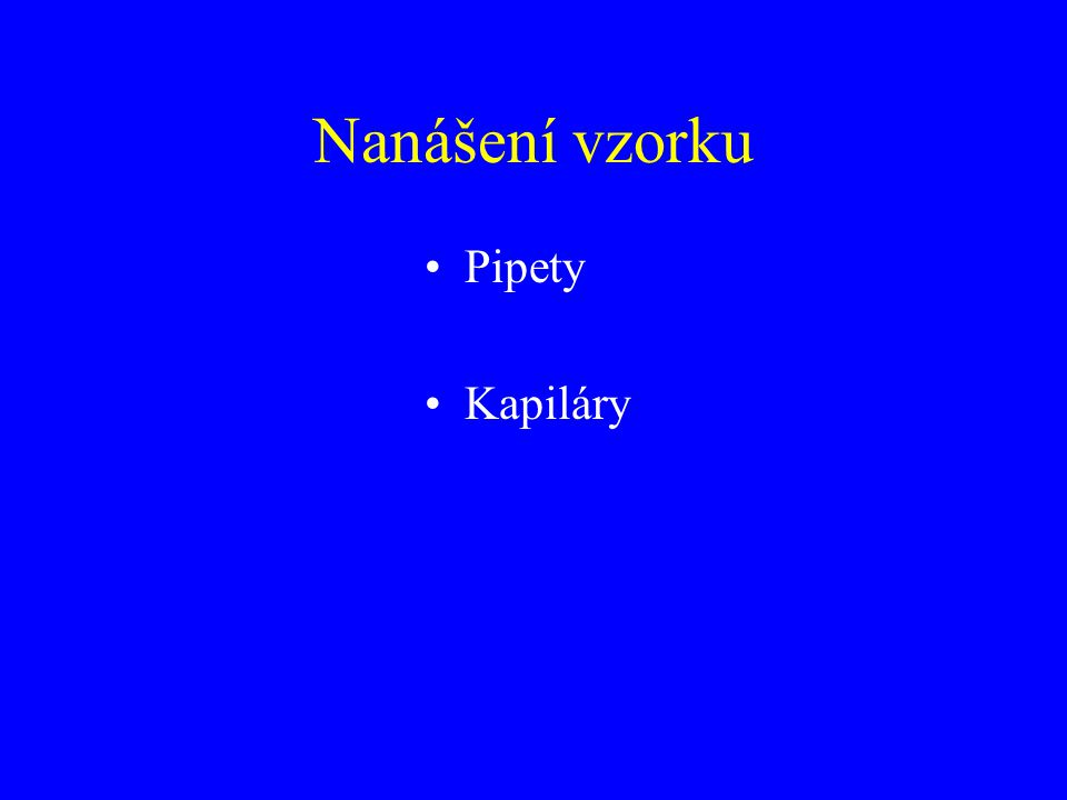 Nanášení vzorku Pipety Kapiláry