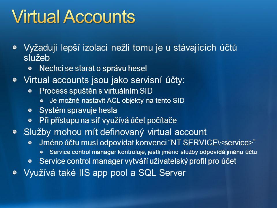 Vyžaduji lepší izolaci nežli tomu je u stávajících účtů služeb Nechci se starat o správu hesel Virtual accounts jsou jako servisní účty: Process spušt