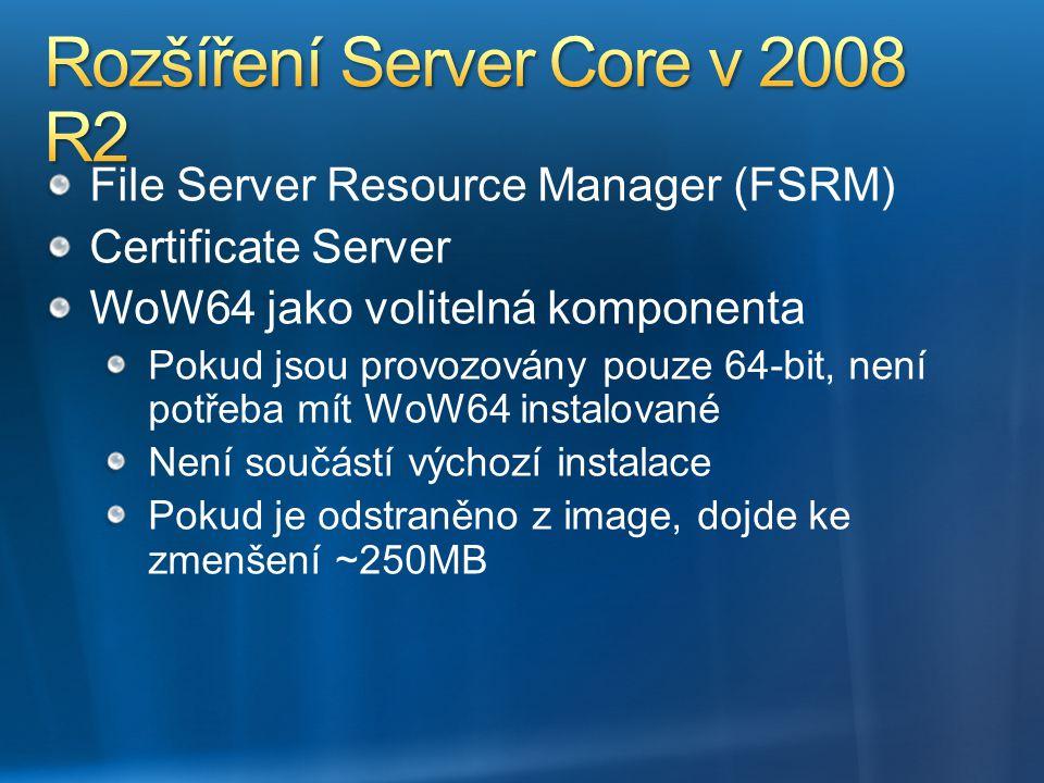 File Server Resource Manager (FSRM) Certificate Server WoW64 jako volitelná komponenta Pokud jsou provozovány pouze 64-bit, není potřeba mít WoW64 ins