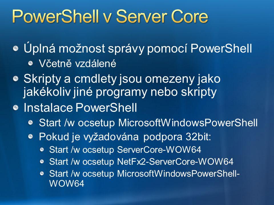 Úplná možnost správy pomocí PowerShell Včetně vzdálené Skripty a cmdlety jsou omezeny jako jakékoliv jiné programy nebo skripty Instalace PowerShell S