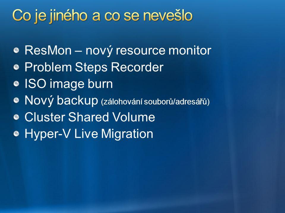 ResMon – nový resource monitor Problem Steps Recorder ISO image burn Nový backup (zálohování souborů/adresářů) Cluster Shared Volume Hyper-V Live Migr