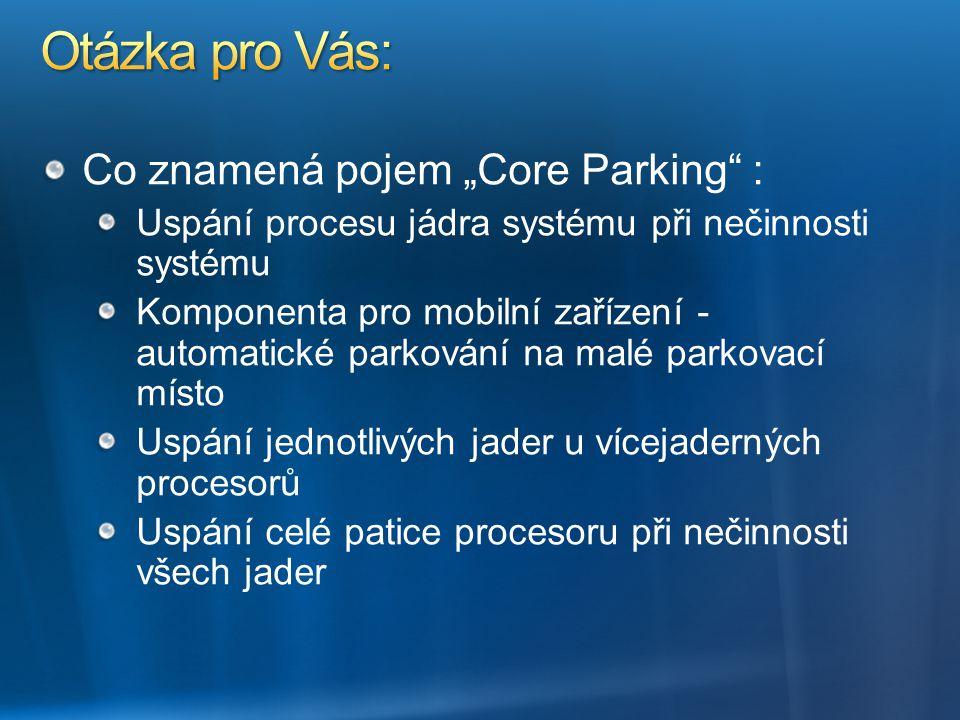 """Co znamená pojem """"Core Parking"""" : Uspání procesu jádra systému při nečinnosti systému Komponenta pro mobilní zařízení - automatické parkování na malé"""
