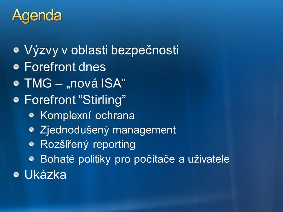 """Výzvy v oblasti bezpečnosti Forefront dnes TMG – """"nová ISA"""" Forefront """"Stirling"""" Komplexní ochrana Zjednodušený management Rozšířený reporting Bohaté"""