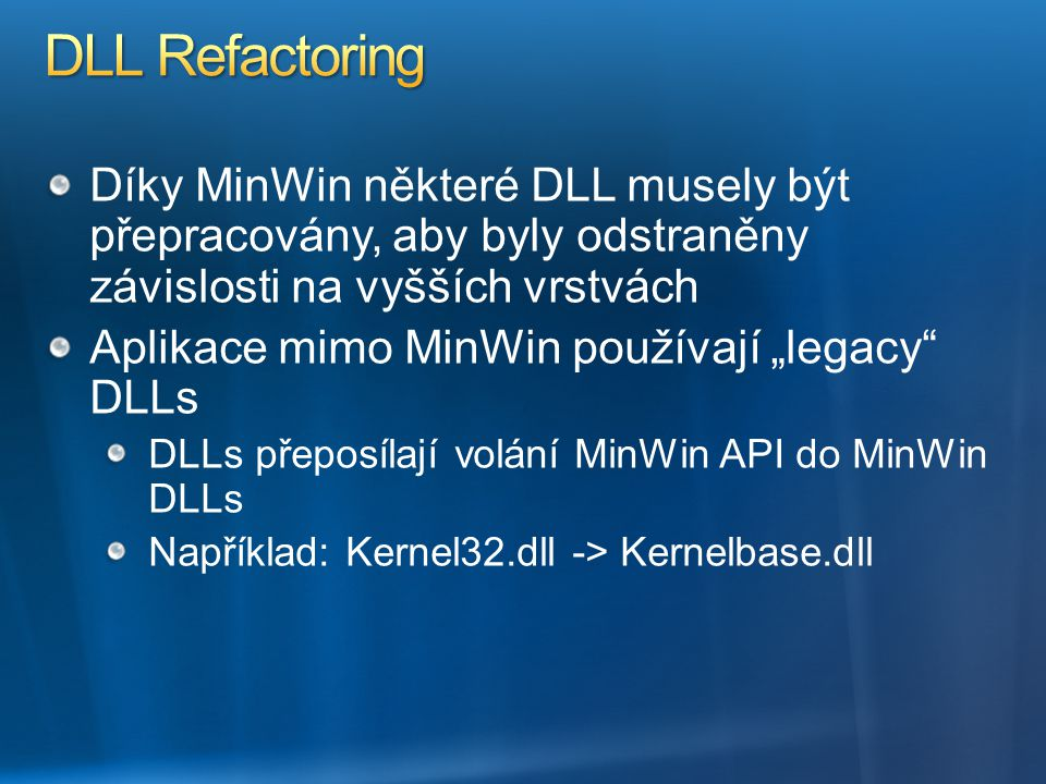 """Díky MinWin některé DLL musely být přepracovány, aby byly odstraněny závislosti na vyšších vrstvách Aplikace mimo MinWin používají """"legacy"""" DLLs DLLs"""