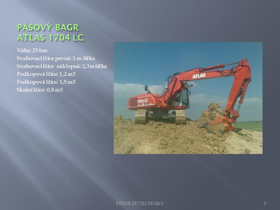 PÁSOVÝ BAGR ATLAS 1704 LC Váha: 25 tun Svahovací lžíce pevná: 3 m šířka Svahovací lžíce náklopná: 2,3m šířka Podkopová lžíce: 1,2 m3 Podkopová lžíce: