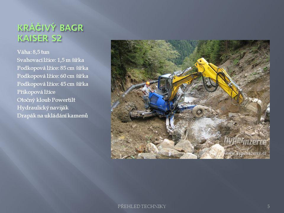 KRÁ Č IVÝ BAGR KAISER S2 Váha: 8,5 tun Svahovací lžíce: 1,5 m šířka Podkopová lžíce: 85 cm šířka Podkopová lžíce: 60 cm šířka Podkopová lžíce: 45 cm š