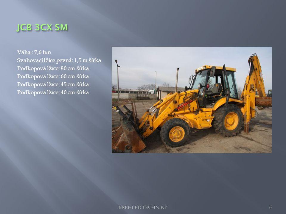 JCB 3CX SM Váha : 7,6 tun Svahovací lžíce pevná: 1,5 m šířka Podkopová lžíce: 80 cm šířka Podkopová lžíce: 60 cm šířka Podkopová lžíce: 45 cm šířka Po