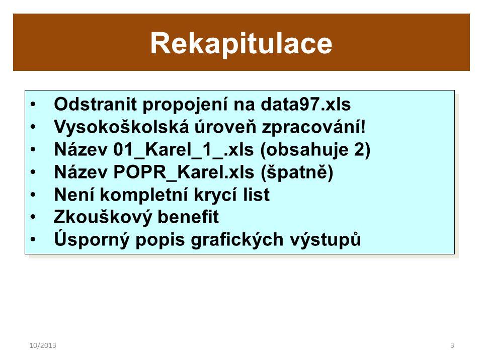 10/20133 Rekapitulace Odstranit propojení na data97.xls Vysokoškolská úroveň zpracování! Název 01_Karel_1_.xls (obsahuje 2) Název POPR_Karel.xls (špat
