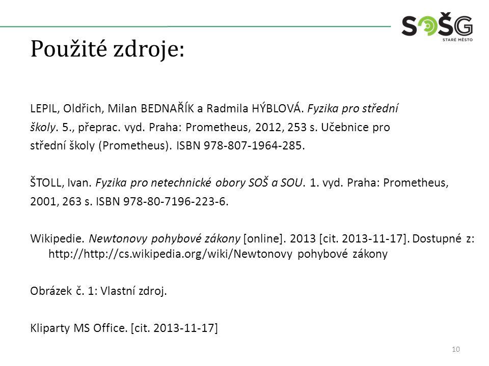 Použité zdroje: LEPIL, Oldřich, Milan BEDNAŘÍK a Radmila HÝBLOVÁ. Fyzika pro střední školy. 5., přeprac. vyd. Praha: Prometheus, 2012, 253 s. Učebnice