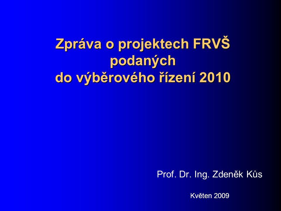 Zpráva o projektech FRVŠ podaných do výběrového řízení 2010 Prof. Dr. Ing. Zdeněk Kůs Květen 2009