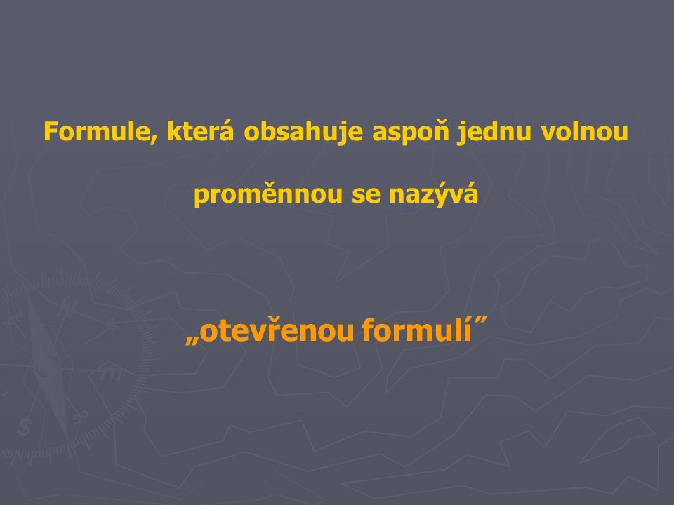 """Formule, která obsahuje aspoň jednu volnou proměnnou se nazývá """"otevřenou formulí˝"""