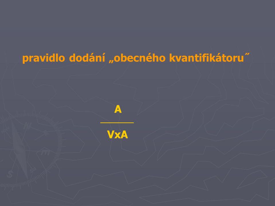 """pravidlo dodání """"obecného kvantifikátoru˝ A  VxA"""