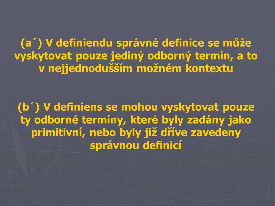 (a´) V definiendu správné definice se může vyskytovat pouze jediný odborný termín, a to v nejjednodušším možném kontextu (b´) V definiens se mohou vyskytovat pouze ty odborné termíny, které byly zadány jako primitivní, nebo byly již dříve zavedeny správnou definicí