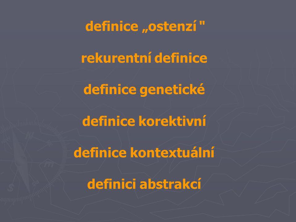 """definice """"ostenzí rekurentní definice definice genetické definice korektivní definice kontextuální definici abstrakcí"""