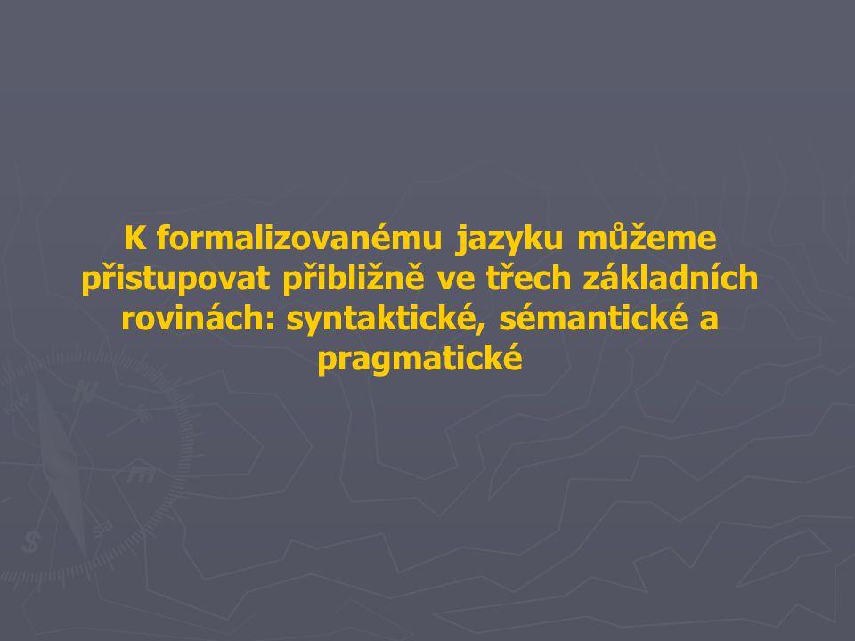 K formalizovanému jazyku můžeme přistupovat přibližně ve třech základních rovinách: syntaktické, sémantické a pragmatické