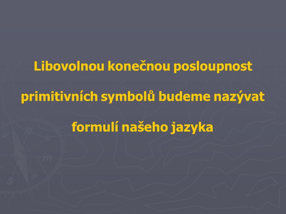 Libovolnou konečnou posloupnost primitivních symbolů budeme nazývat formulí našeho jazyka