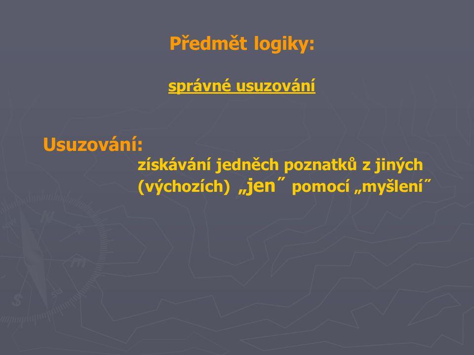 Dva navzájem různé objekty (prvky oboru úvahy) nemohou mít nikdy jedno a totéž vlastní jméno