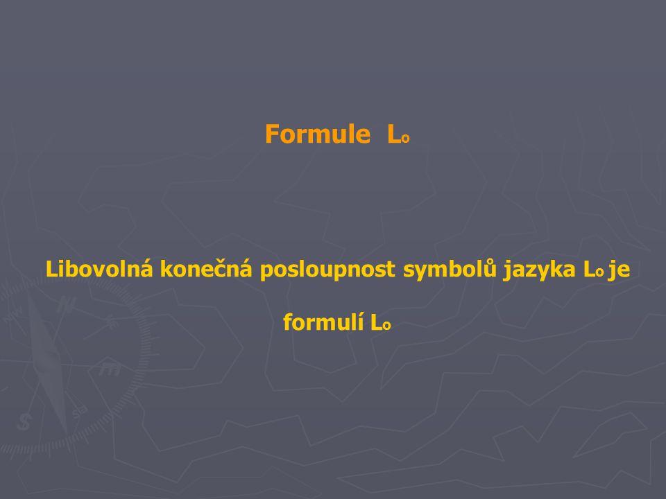 Formule L o Libovolná konečná posloupnost symbolů jazyka L o je formulí L o