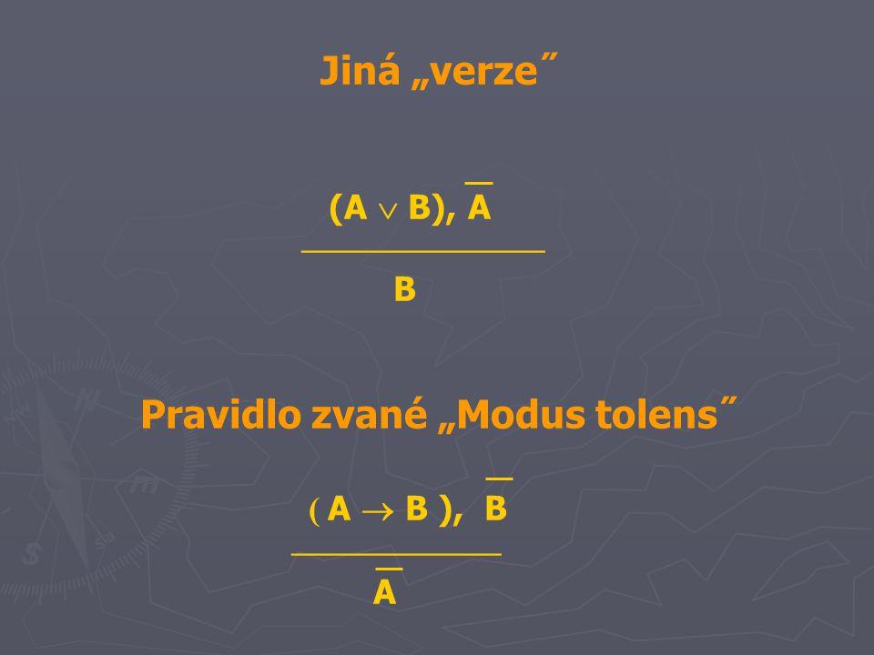 """Jiná """"verze˝ (A  B), A  B Pravidlo zvané """"Modus tolens˝ ( A  B ), B  A"""