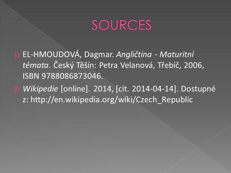 1) EL-HMOUDOVÁ, Dagmar. Angličtina - Maturitní témata. Český Těšín: Petra Velanová, Třebíč, 2006, ISBN 9788086873046. 2) Wikipedie [online]. 2014, [ci