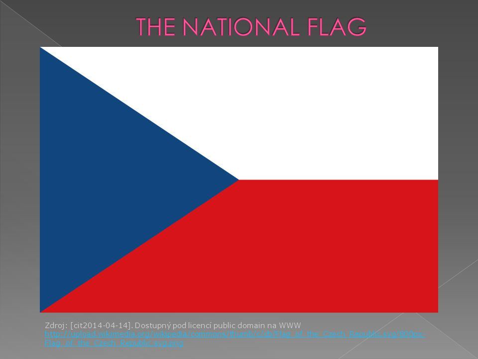 Zdroj: [cit2014-04-14]. Dostupný pod licencí public domain na WWW http://upload.wikimedia.org/wikipedia/commons/thumb/c/cb/Flag_of_the_Czech_Republic.