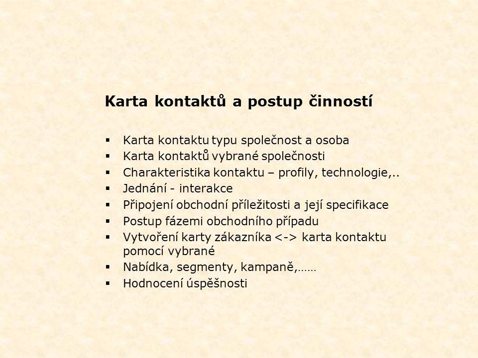 Karta kontaktů a postup činností  Karta kontaktu typu společnost a osoba  Karta kontaktů vybrané společnosti  Charakteristika kontaktu – profily, technologie,..