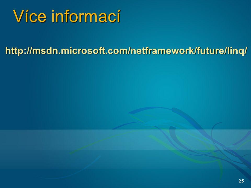 25 Více informací http://msdn.microsoft.com/netframework/future/linq/
