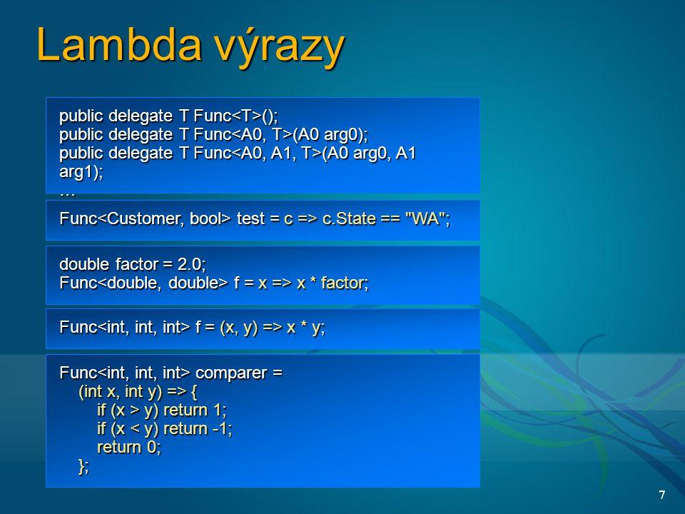 7 Lambda výrazy public delegate T Func (); public delegate T Func (A0 arg0); public delegate T Func (A0 arg0, A1 arg1); … Func test = c => c.State ==