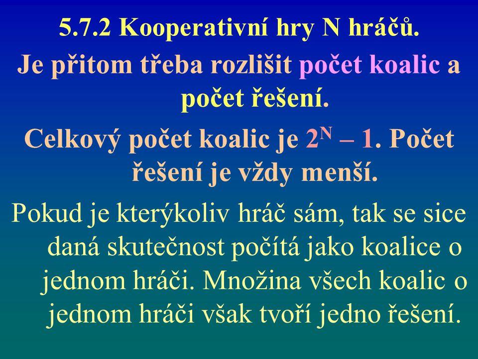5.7.2 Kooperativní hry N hráčů.Je přitom třeba rozlišit počet koalic a počet řešení.
