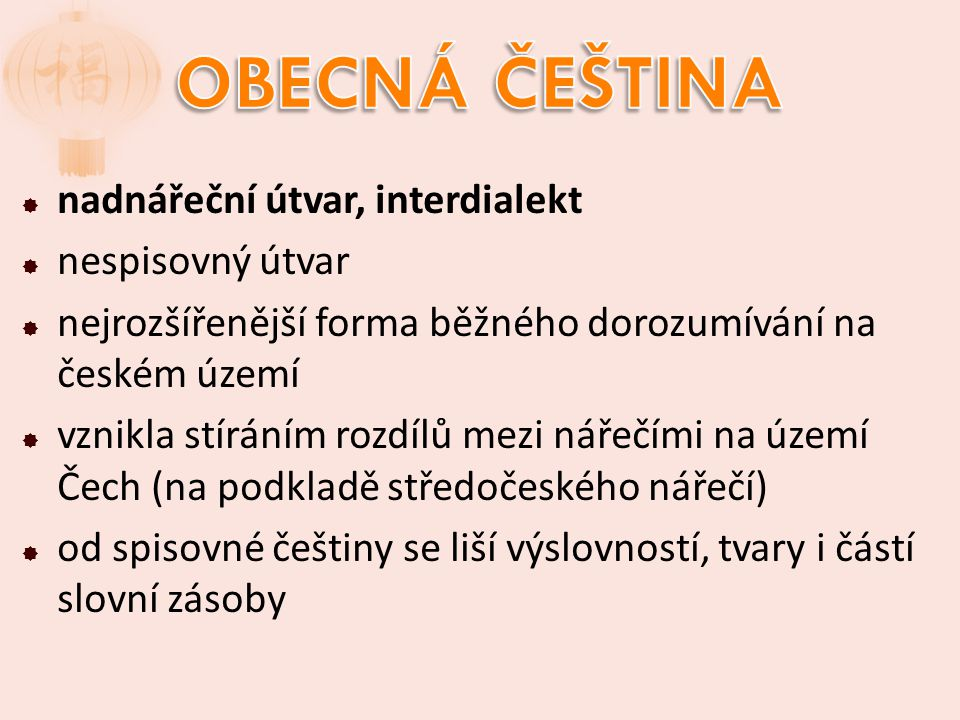  nadnářeční útvar, interdialekt  nespisovný útvar  nejrozšířenější forma běžného dorozumívání na českém území  vznikla stíráním rozdílů mezi nářeč