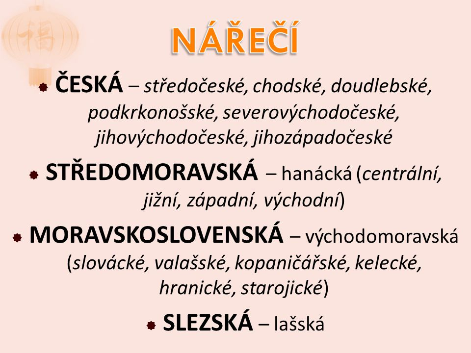  ČESKÁ – středočeské, chodské, doudlebské, podkrkonošské, severovýchodočeské, jihovýchodočeské, jihozápadočeské  STŘEDOMORAVSKÁ – hanácká (centrální