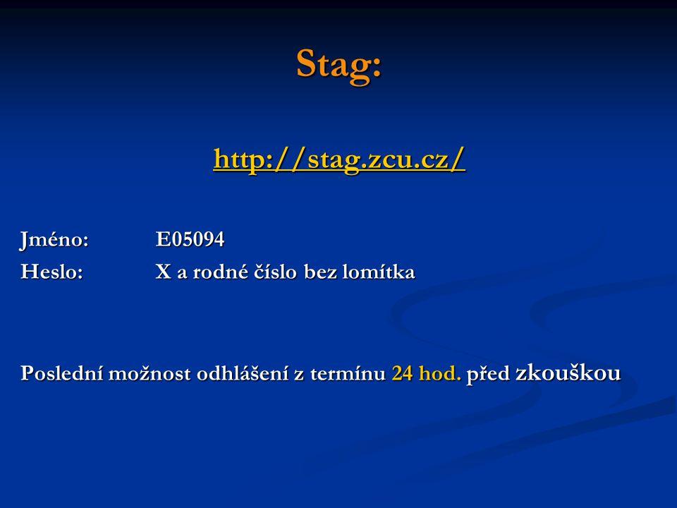 Stag: http://stag.zcu.cz/ Jméno:E05094 Heslo:X a rodné číslo bez lomítka Poslední možnost odhlášení z termínu 24 hod.