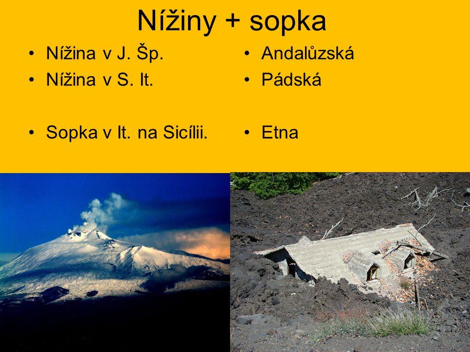 Nížiny + sopka Nížina v J. Šp. Nížina v S. It. Sopka v It. na Sicílii. Andalůzská Pádská Etna