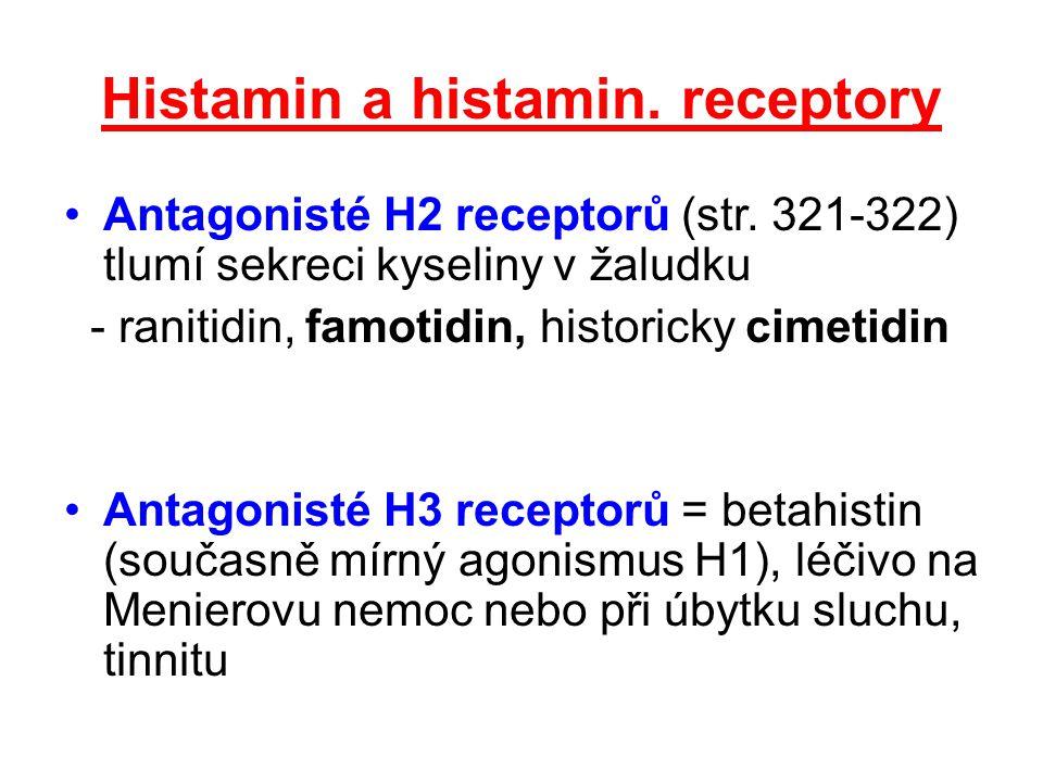 Histamin a histamin. receptory Antagonisté H2 receptorů (str. 321-322) tlumí sekreci kyseliny v žaludku - ranitidin, famotidin, historicky cimetidin A