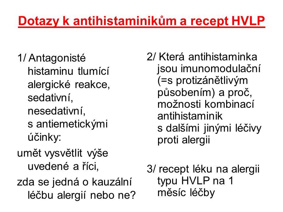 Dotazy k antihistaminikům a recept HVLP 1/ Antagonisté histaminu tlumící alergické reakce, sedativní, nesedativní, s antiemetickými účinky: umět vysvě