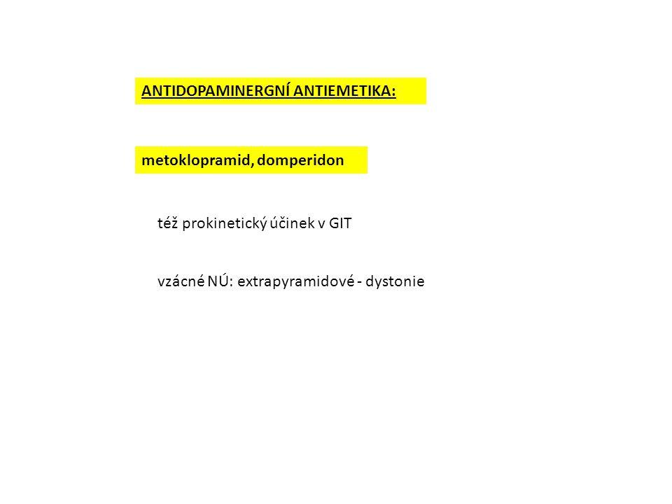 ANTIDOPAMINERGNÍ ANTIEMETIKA: metoklopramid, domperidon též prokinetický účinek v GIT vzácné NÚ: extrapyramidové - dystonie