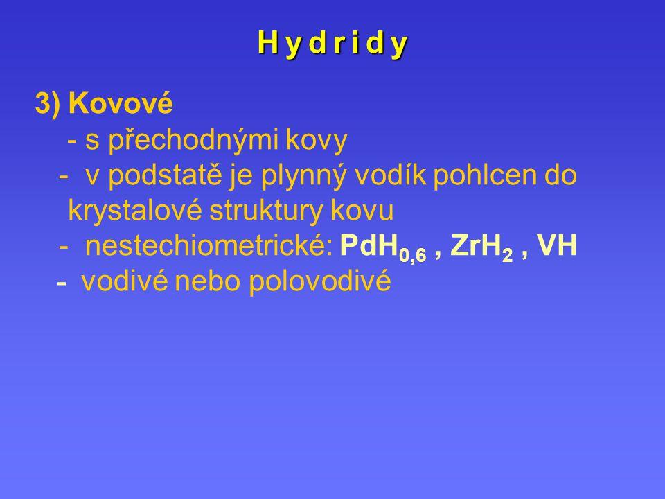 H y d r i d yH y d r i d yH y d r i d yH y d r i d y 3)Kovové - s přechodnými kovy - v podstatě je plynný vodík pohlcen do krystalové struktury kovu -