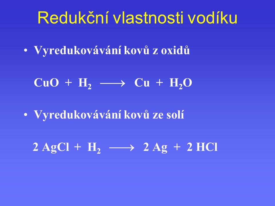 Redukční vlastnosti vodíku Vyredukovávání kovů z oxidů CuO + H 2  Cu + H 2 O Vyredukovávání kovů ze solí 2 AgCl + H 2  2 Ag + 2 HCl