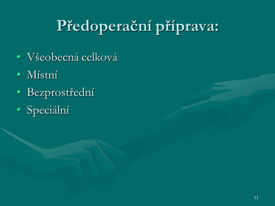 11 Předoperační příprava: Všeobecná celkováVšeobecná celková MístníMístní BezprostředníBezprostřední SpeciálníSpeciální