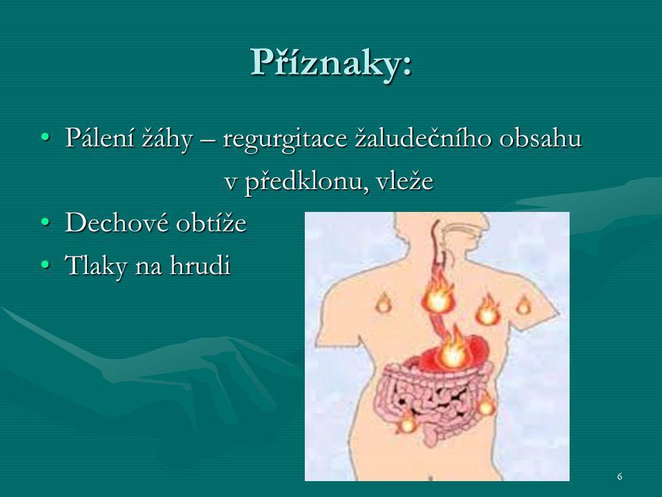 6 Příznaky: Pálení žáhy – regurgitace žaludečního obsahuPálení žáhy – regurgitace žaludečního obsahu v předklonu, vleže v předklonu, vleže Dechové obt