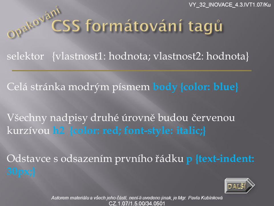 Autorem materiálu a všech jeho částí, není-li uvedeno jinak, je Mgr. Pavla Kubínková CZ.1.07/1.5.00/34.0501 VY_32_INOVACE_4.3.IVT1.07/Ku selektor {vla